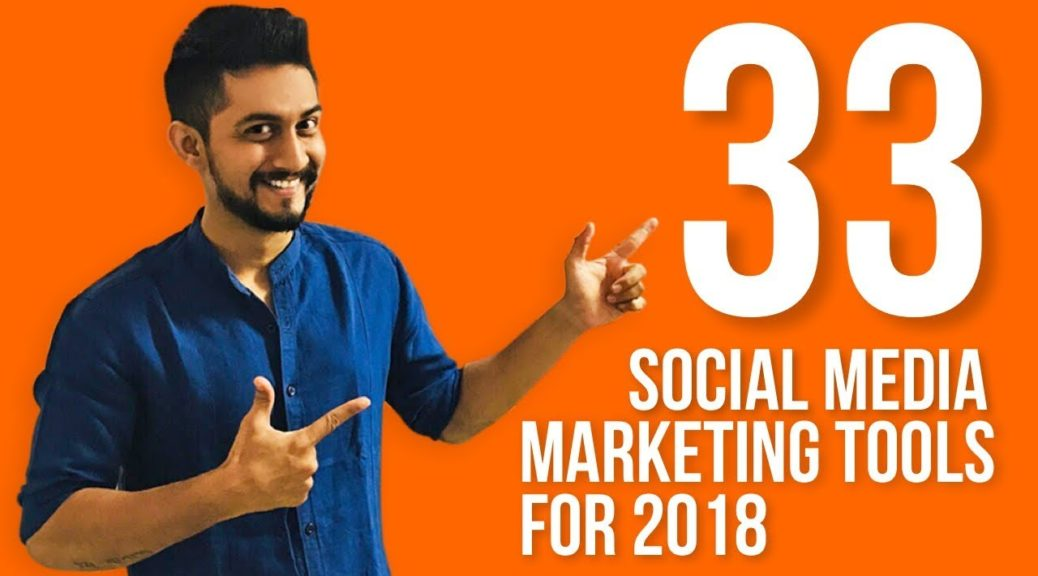 33 Social Media Marketing Tools to help Grow Your Business in 2018