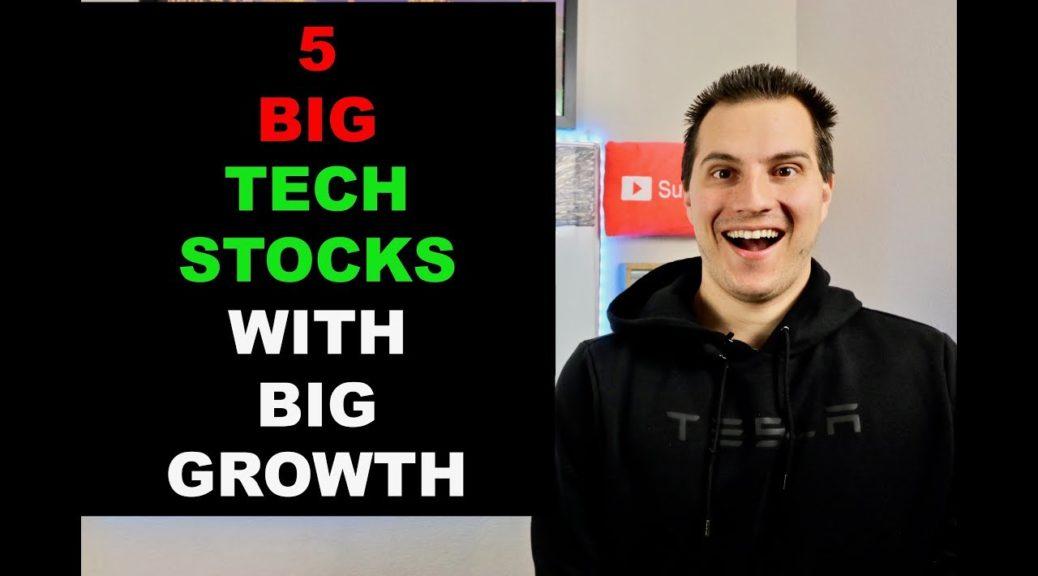 5 Big Tech Stocks That Have Big Growth Ahead