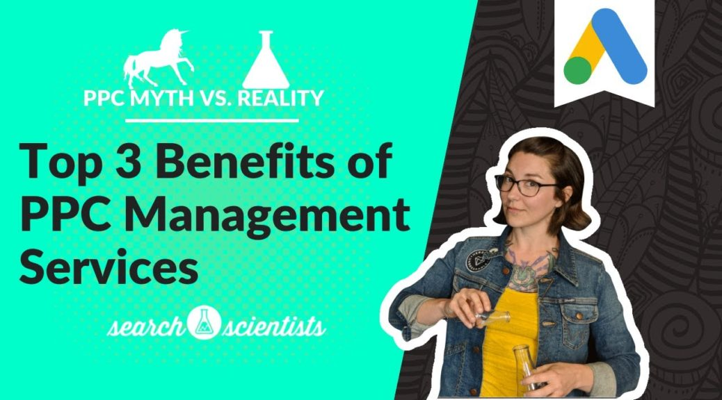 PPC Myths vs Reality: Top 3 Benefits of PPC Management Services