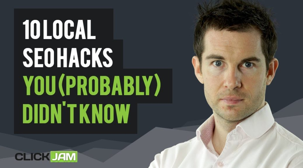 10 Local SEO Hacks You (Probably) Didn't Know - James Reynolds | Click Jam 2