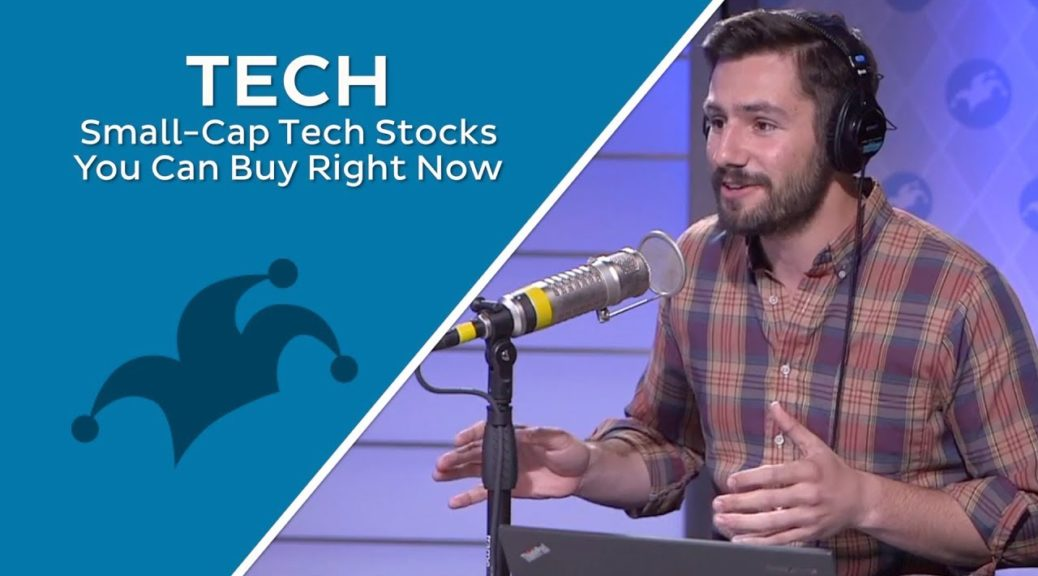 3 Small-Cap Tech Stocks You Can Buy Right Now