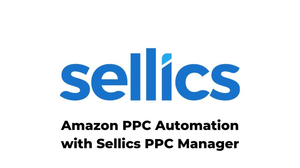 Amazon PPC Automation with the Sellics PPC Manager