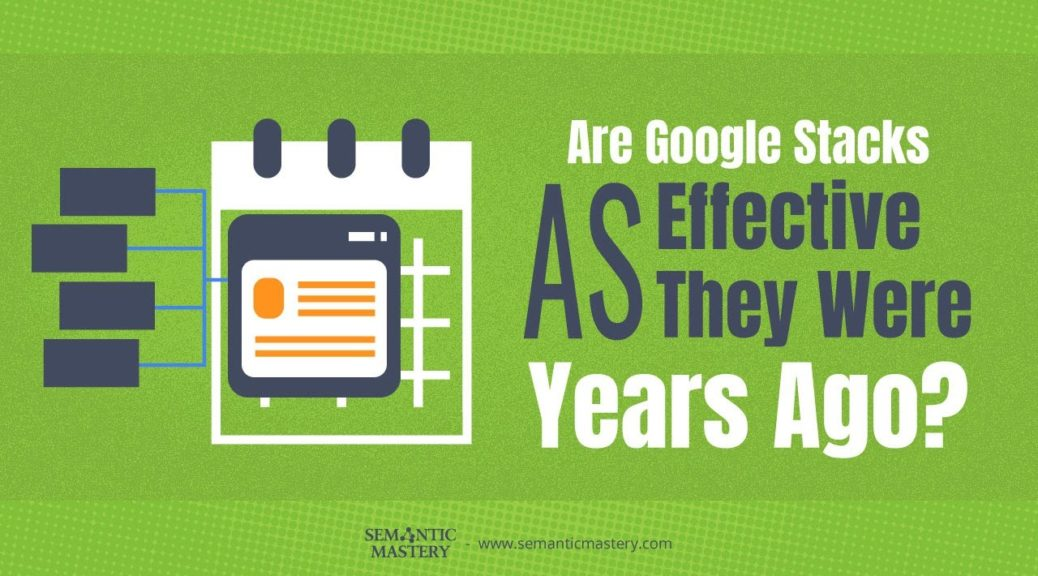 Are Google Stacks As Effective As They Were Years Ago?