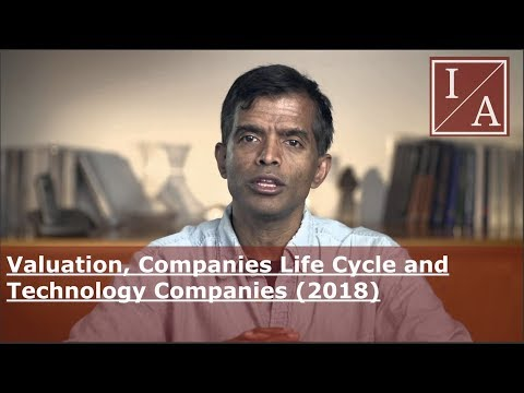Aswath Damodaran: Valuation, Companies Life Cycle and Technology Companies (2018)