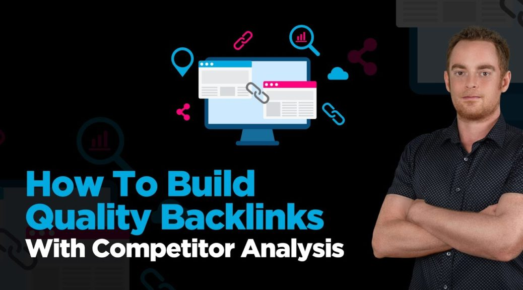 Backlink Competitor Analysis - How To Build Quality Backlinks