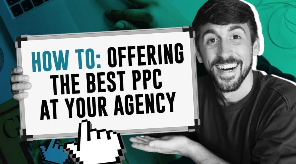 [HOW TO] PPC For Marketing Agencies