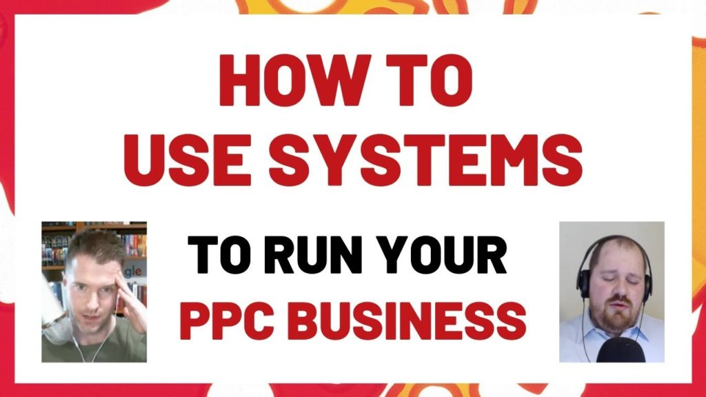 How To Use Systems To Grow Your PPC Agency Without Going Crazy