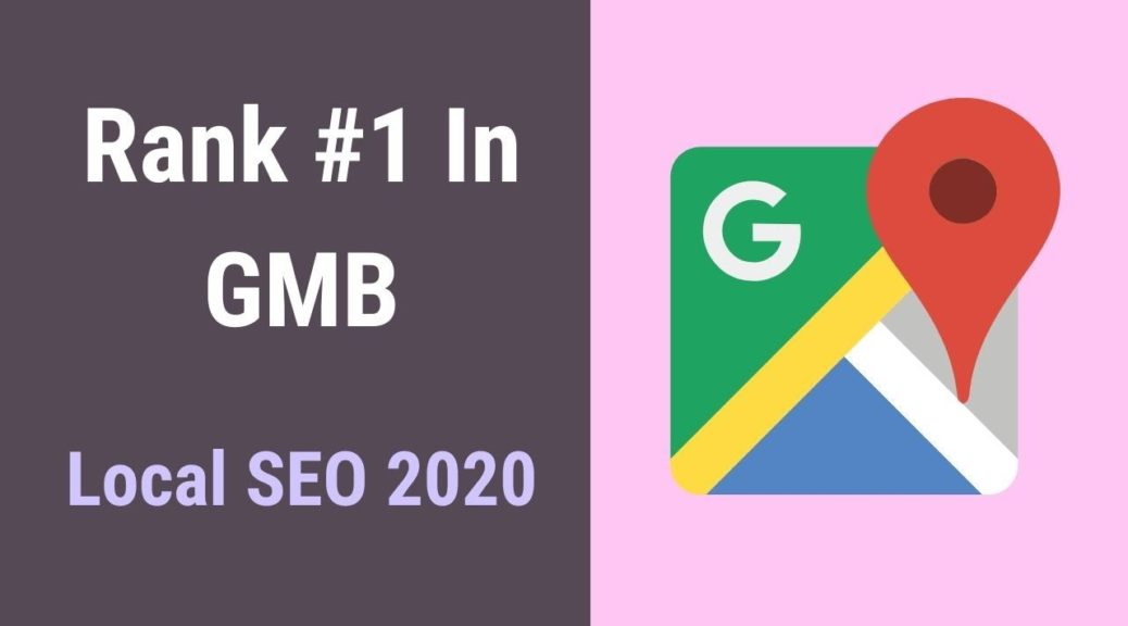 Local SEO 2020: How To Rank Higher On Google My Business
