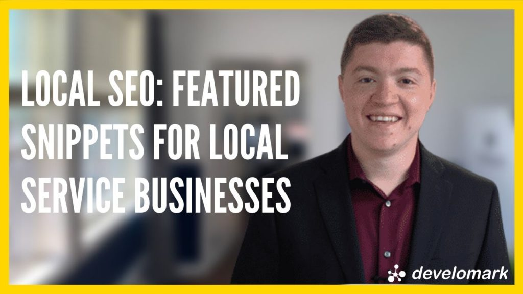 Local SEO For Service Businesses: 3 Steps For Featured Snippets