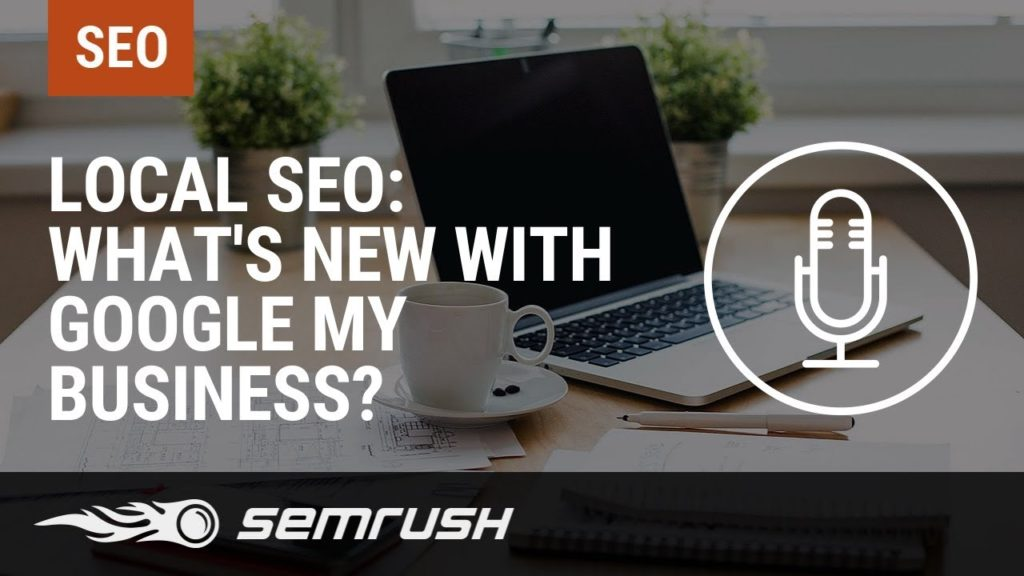 Local SEO: What's New with Google My Business?