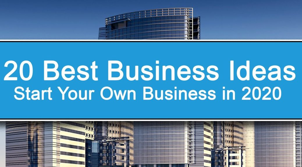20 Best Business Ideas to Start Your Own Business in 2020