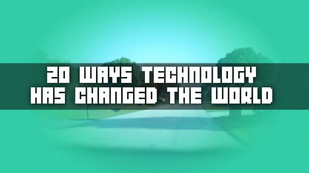 20 Ways Technology Has Changed the World