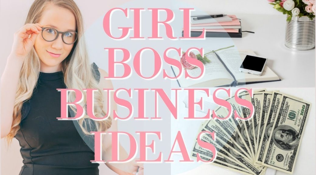 BUSINESS IDEAS FOR GIRL BOSSES TO START