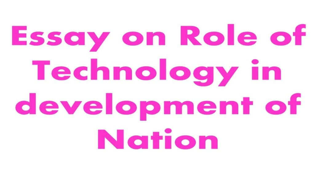 Essay on Role of Technology in development of Nation