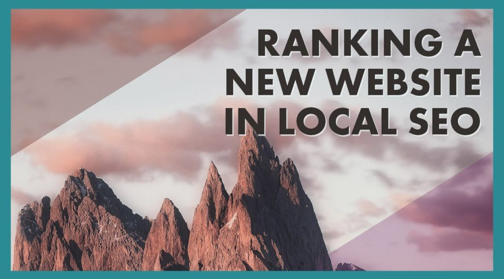 How To Rank a Brand New Site in Local SEO