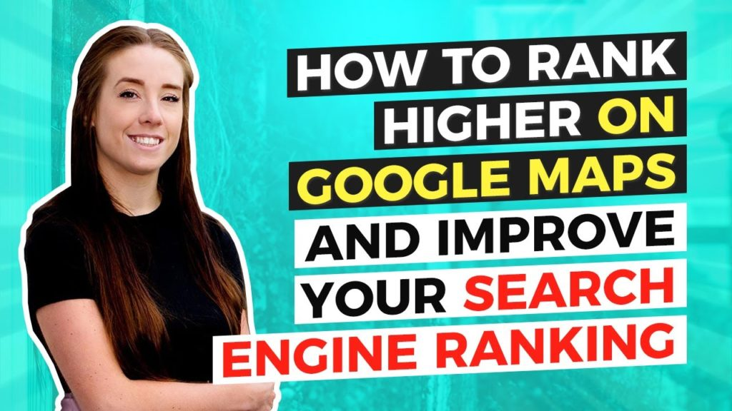 How to rank higher on Google Maps and improve your search engine ranking