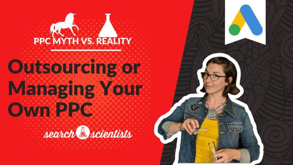 PPC Myths vs Reality: Outsourcing or Managing Your Own PPC