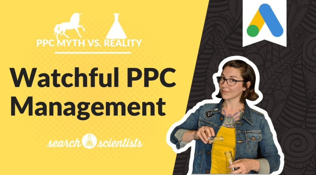PPC Myths vs. Reality: Watchful PPC Management