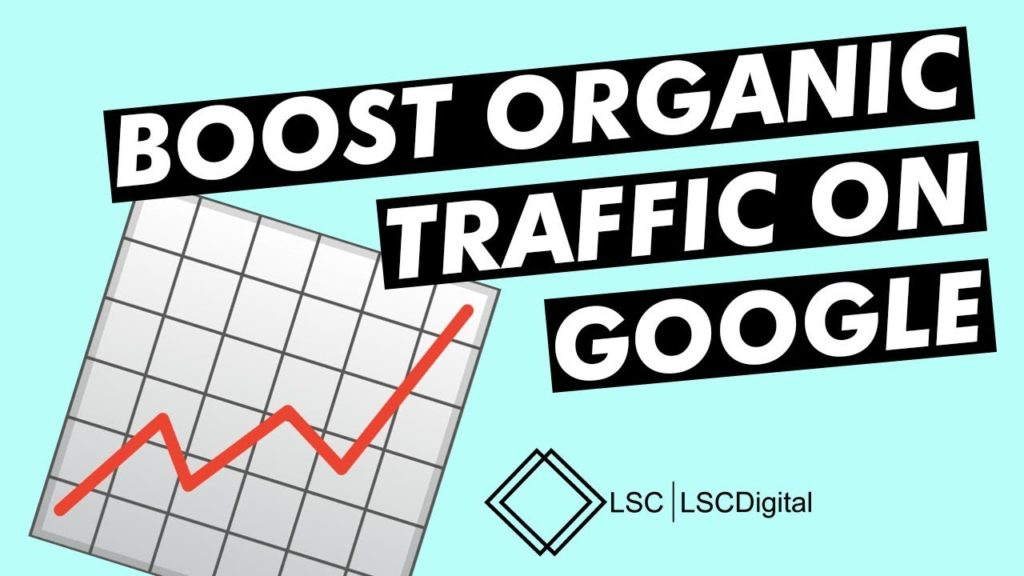 Tactics to Boost Your Organic Traffic: What's Up With Google?