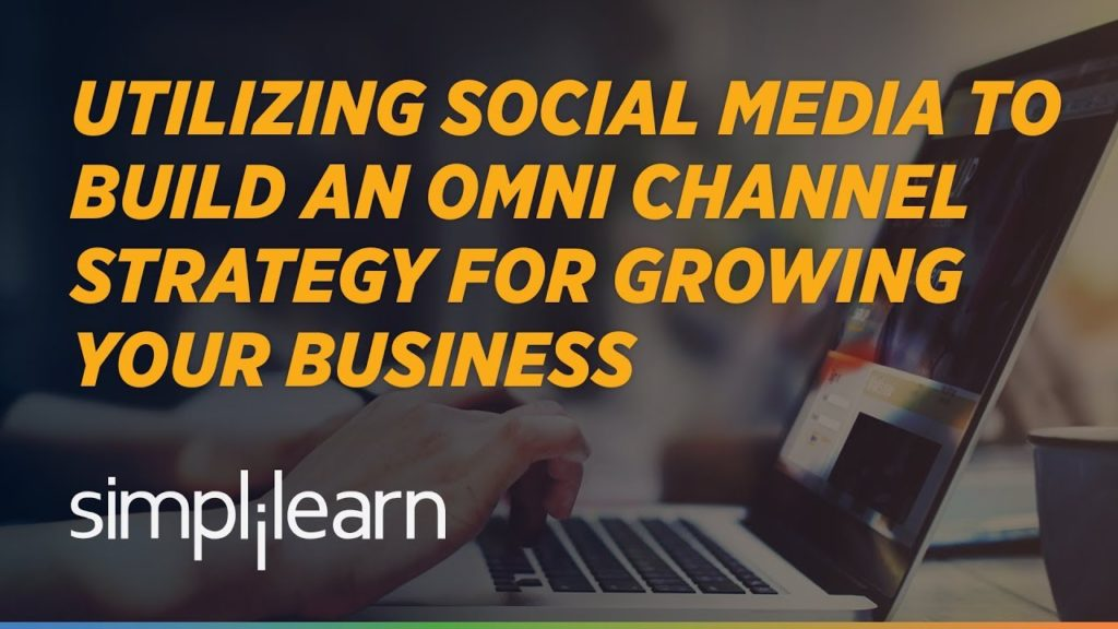 Utilize Social Media Marketing To Build An Omni Channel Strategy To Grow Your Business | Simplilearn