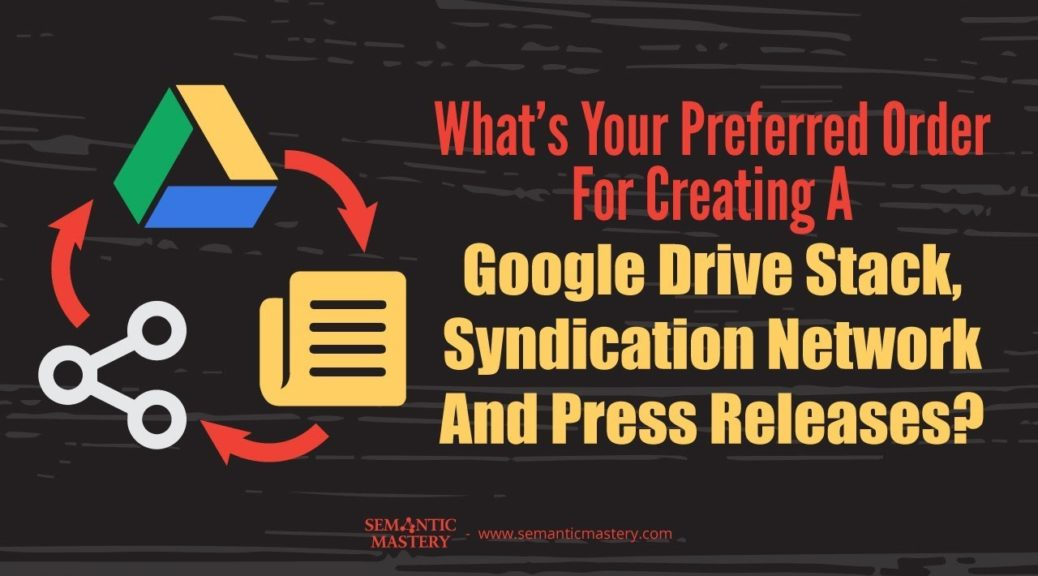 What's Your Preferred Order For Creating A Drive Stack, Syndication Network & Press Releases?