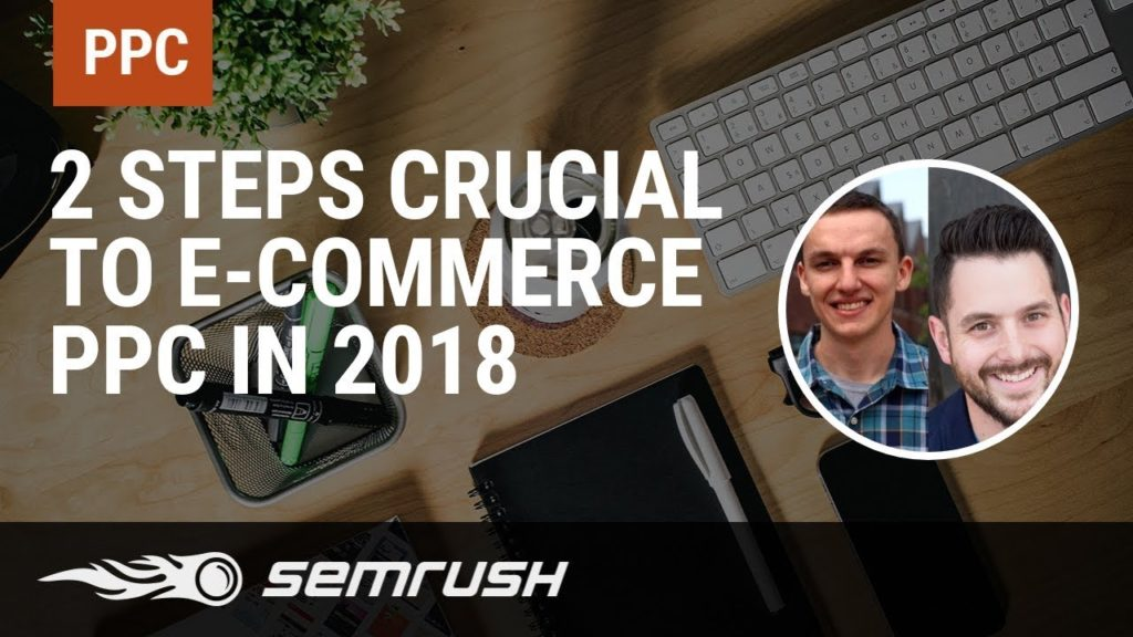 2 Steps Crucial to E-commerce PPC in 2018