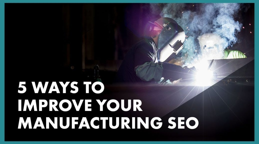 5 Tips To Improve Your Manufacturing SEO