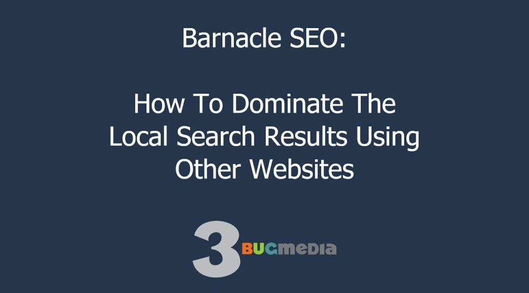 Barnacle SEO: How To Dominate The Local Search Results Using Other Websites
