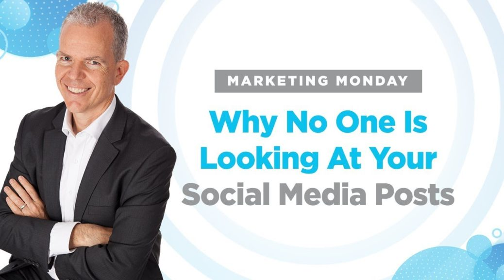 Marketing Monday - Why No One Is Looking At Your Social Media Posts