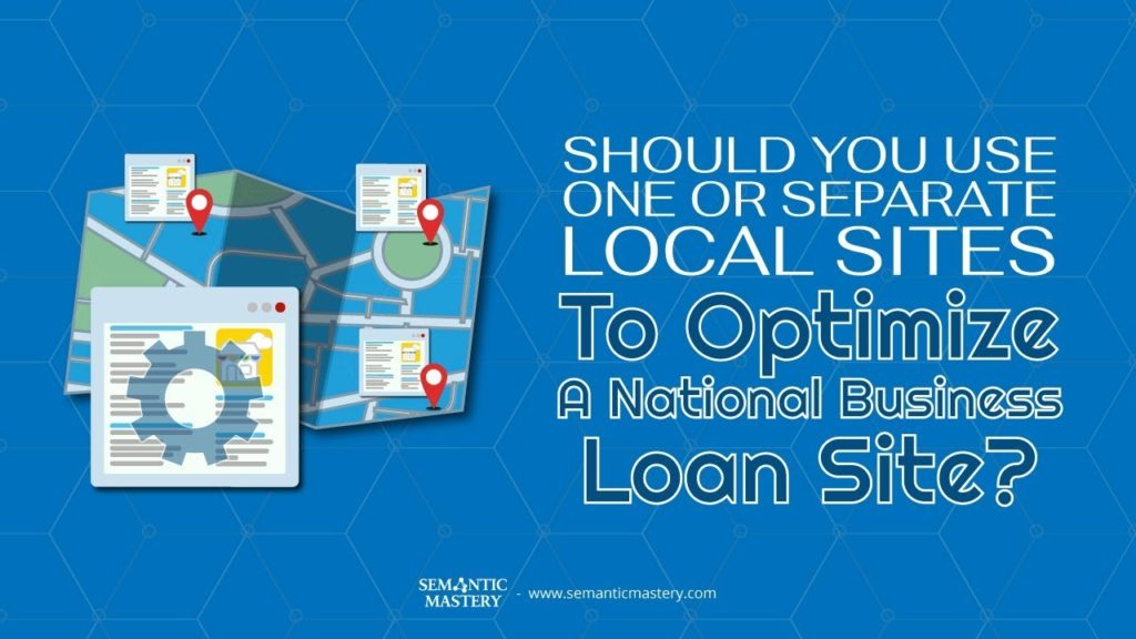 Should You Use One Or Separate Local Sites To Optimize A National Business Loan Site?