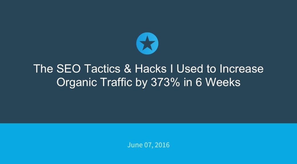 The SEO Tactics & Hacks I Used to Increase Organic Traffic by 373% in 6 weeks
